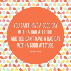 Start today with a POSITIVE attitude!