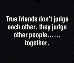 Funny pictures about True friends don't judge each other. Oh, and cool pics about True friends don't judge each other. Also, True friends don't judge each other. Bff Quotes, Great Quotes, Quotes To Live By, Qoutes, Funny Quotes, Inspirational Quotes, Best Friend Quotes Funny Hilarious, Funny Friendship Quotes, It's Funny