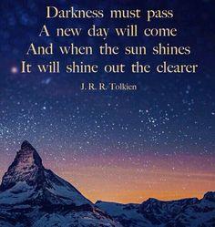 Darkness must pass. J.R.R.Tolkien