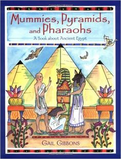 Mummies, Pyramids, and Pharaohs: A Book About Ancient Egypt: Gail Gibbons: 9780316309288: AmazonSmile: Books