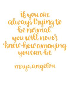 Printable Brush Lettered Inspiration: Being Normal Quote by Maya Angelou Words Quotes, Wise Words, Life Quotes, Sayings, Positive Quotes, Motivational Quotes, Inspirational Quotes, Meaningful Quotes, Positive Affirmations