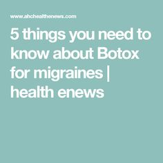5 things you need to know about Botox for migraines | health enews