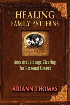 Healing Family Patterns: Ancestral Lineage Clearing for Personal Growth by Ariann Thomas