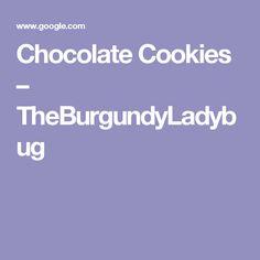 Chocolate Cookies – TheBurgundyLadybug