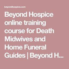 Beyond Hospice online training course for Death Midwives and Home Funeral Guides   Beyond Hospice