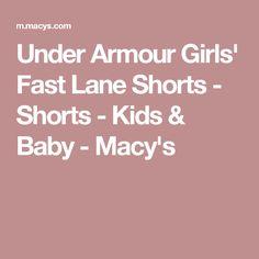 Under Armour Girls' Fast Lane Shorts - Shorts - Kids & Baby - Macy's