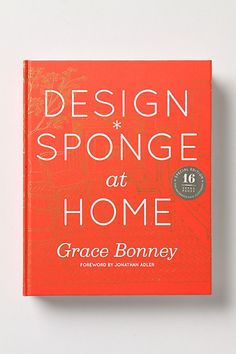 """Grace Bonney, creator of the smash-hit blog Design*Sponge, put together this guidebook of DIY projects, home tours, step-by-step tutorials and tips on everything from stripping and painting furniture to upholstering, wallpapering and even flower arranging."" ANTHROPOLOGIE"