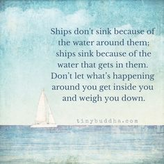 Don't let what's happening around you get inside you and weigh you down.