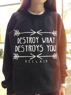 Destroy What Destroys You Crew Neck Sweatshirt