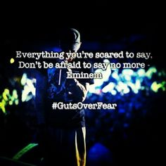 "Eminem - ""Everything you're scared to say. Don't be afraid to say no more"". #GutsOverFear"