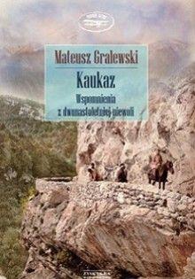 http://www.zysk.com.pl/nowosci%2C-zapowiedzi/kaukaz.-wspomnienia-z-dwunastoletniej-niewoli---mateusz-gralewski