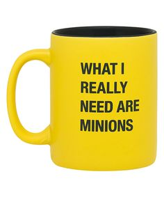 Look what I found on #zulily! 'What I Really Need Are Minions' Mug by About Face Designs #zulilyfinds