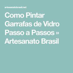 Como Pintar Garrafas de Vidro Passo a Passos » Artesanato Brasil