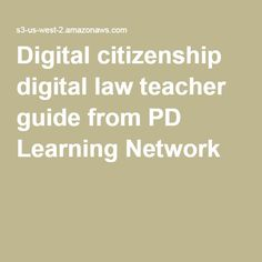 Digital citizenship digital law teacher guide from PD Learning Network