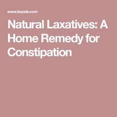 Natural Laxatives: A Home Remedy for Constipation
