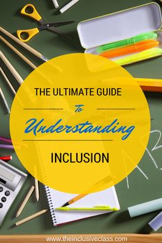 The Ultimate Guide to Understanding Inclusion by Gayle Hernandez @ www.theinclusiveclass.com