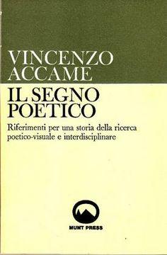 ACCAME Vincenzo (Loano, Savona 1932 - Milano 1999), Il segno poetico. Samedan, Svizzera, Munt Press, 1977.