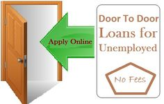 Door To Door Loans For Unemployed Solve Your Untimely Needs Easily