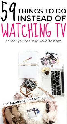 How often do you watch TV? What if you could stop watching TV and spend that time more wisely? Here are 59 things to do instead of watching TV!