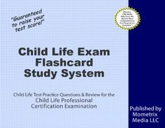 Child Life Exam Flashcard Study System This is important before taking the exam, and it will also be helpful after. It is a great resource to use when needed to learn or just needing a refresher on a certain subject.