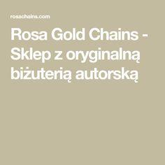 Rosa Gold Chains - Sklep z oryginalną biżuterią autorską Visit Poland, Rose Gold, Gold Chains, Places, Lugares