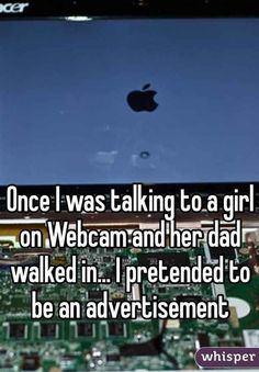 Talking to girl on webcam, dad walked in, pretended to be an advertisement #funny