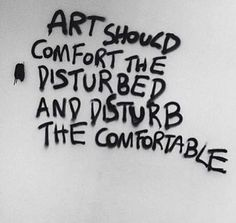 """'art should comfort the disturbed and disturb the comfortable"""" – Cesar A. Motivacional Quotes, Life Quotes, Pretty Words, Beautiful Words, Inspire Me, Wise Words, Quotes To Live By, Favorite Quotes, Quotations"""