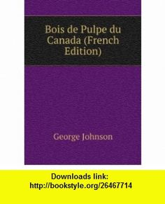 Bois de Pulpe du Canada (French Edition) George Johnson ,   ,  , ASIN: B00682IICG , tutorials , pdf , ebook , torrent , downloads , rapidshare , filesonic , hotfile , megaupload , fileserve