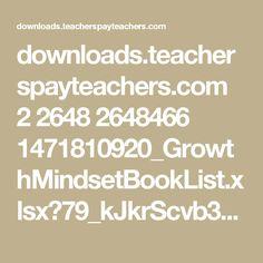 downloads.teacherspayteachers.com 2 2648 2648466 1471810920_GrowthMindsetBookList.xlsx?79_kJkrScvb3DTRk1D-RIBvFTpa4EWSh4BNgXbZcFzXtQhgDCunEFmOOybApxVXp&file_name=GrowthMindsetBookListforElementaryClassrooms.xlsx