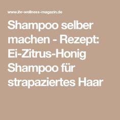 Shampoo selber machen - Rezept: Ei-Zitrus-Honig Shampoo für strapaziertes Haar