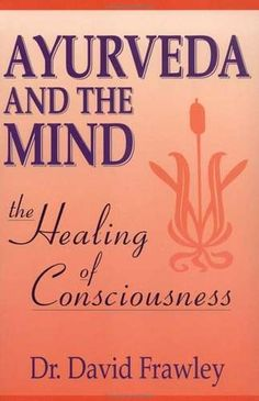 Ayurveda and the Mind: The Healing of Consciousness: This book explores how to heal our minds on all levels to create wholeness. Ayurvedic Medicine, Herbal Medicine, Tantric Yoga, Psychology Says, Self Healing, Health And Wellbeing, Ayurveda, Book Publishing, Reading Online