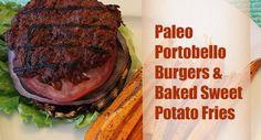 Paleo portobello burgers & Baked sweet potato fries