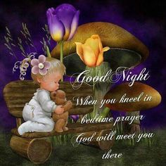 When you kneel in bedtime prayer night prayer good night good night quotes good night images Good Night Quotes, Good Night Prayer, Good Night Friends, Good Night Blessings, Good Night Messages, Good Night Wishes, Cute Good Night, Good Night Sweet Dreams, Good Night Image