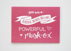 Send a note Leslie Knope-style with this card inspired by Parks and Recreation! Compliment the Ann Perkins of your life. This listing is for a single card, reading You are a Beautiful, Talented, Brilliant, Powerful Musk-Ox  Card measures approximately 5.5 by 4.25 and comes with a