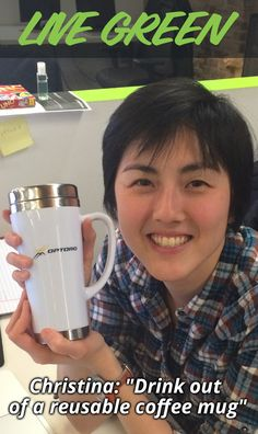 Christina lives green by drinking out of a reusable coffee mug. How do you live green?