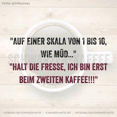 Auf einer Skala von 1 bis 10, wie müd… Halt die Fresse, ich bin erst beim zweiten Kaffee!!! shares