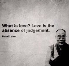 """What is love? Love is the absence of judgement"" ~ Dalai Lama #love #Dalailamaquotes #TejpalInspires"