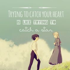 Scribbling In The Dark — Trying to catch your heart is like trying to catch... Howl's moving castle quote