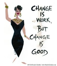 Change Is Work But Change Is Good