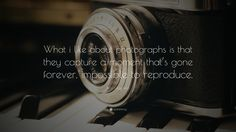 """Photography Quotes: """"What i like about photographs is that they capture a moment…"""