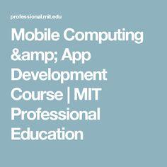 Mobile Computing & App Development Course   MIT Professional Education