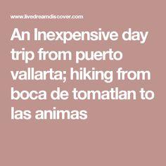 An Inexpensive day trip from puerto vallarta; hiking from boca de tomatlan to las animas