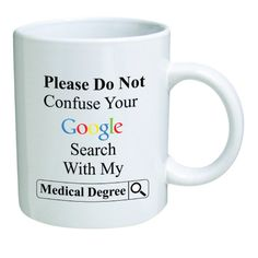 """Funny Doctor Mug. """"Please do not confuse your Google search with my medical degree"""". Doctors office humor. Appreciation gifts for doctors. #doctors #quotes"""