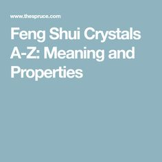 Feng Shui Crystals A-Z: Meaning and Properties