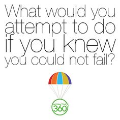 What would you attempt if you knew you could not fail? #MotivationalMonday #Inspiration360