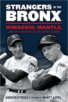 Amazon.com: Strangers in the Bronx: DiMaggio, Mantle, and the Changing of the Yankee Guard eBook: Andrew O'Toole, Marty Appel: Kindle Store