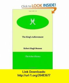 The Kings Achievement (9781847029928) Robert Hugh Benson , ISBN-10: 1847029922  , ISBN-13: 978-1847029928 ,  , tutorials , pdf , ebook , torrent , downloads , rapidshare , filesonic , hotfile , megaupload , fileserve