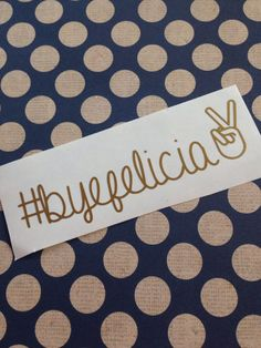 Bye Felicia Decal | Bye Felicia Car Decal | Bye Felicia Vinyl Decal | Monogrammed | Custom Decal | Preppy | Personalized