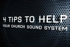4 Acoustic Tips to Help Your Church Sound System