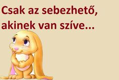 Csak az sebezhető .. In My Feelings, My World, Karma, My Life, Life Quotes, Funny, Fictional Characters, Quotes About Life, Quote Life
